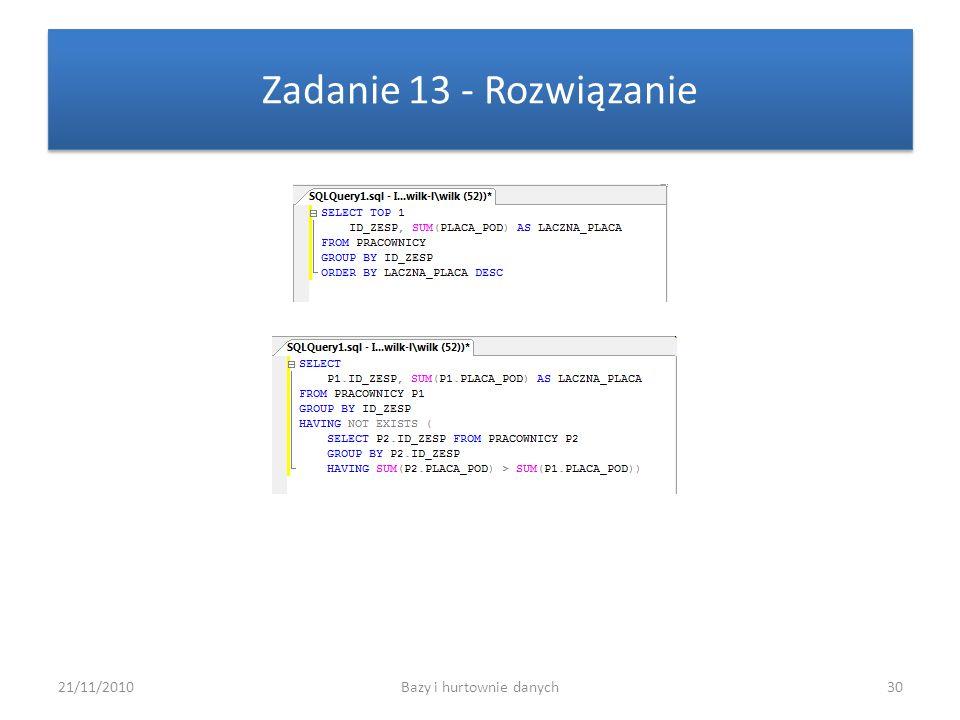 21/11/2010Bazy i hurtownie danych30 Zadanie 13 - Rozwiązanie