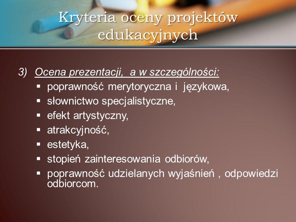 3) 3)Ocena prezentacji, a w szczególności: poprawność merytoryczna i językowa, słownictwo specjalistyczne, efekt artystyczny, atrakcyjność, estetyka,