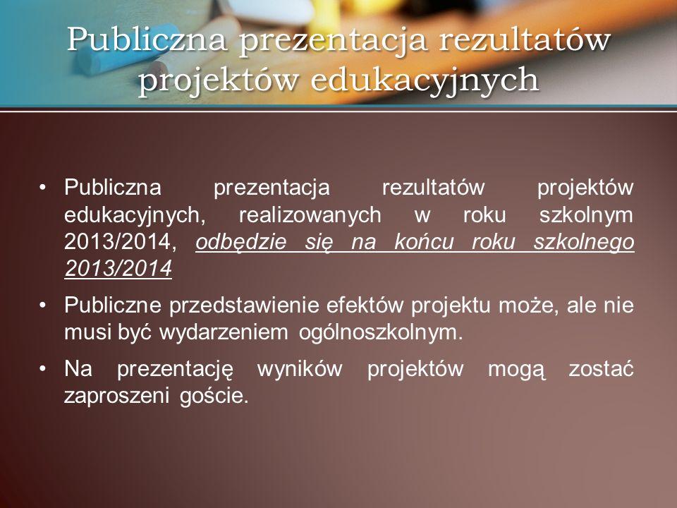 Publiczna prezentacja rezultatów projektów edukacyjnych, realizowanych w roku szkolnym 2013/2014, odbędzie się na końcu roku szkolnego 2013/2014 Publi