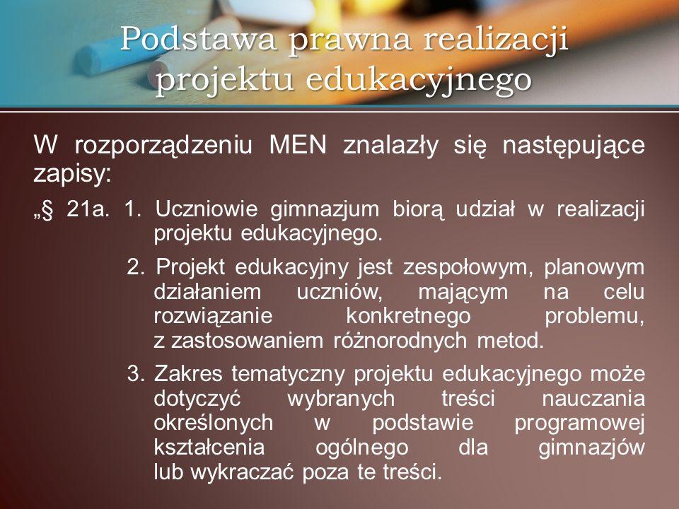W rozporządzeniu MEN znalazły się następujące zapisy: § 21a. 1. Uczniowie gimnazjum biorą udział w realizacji projektu edukacyjnego. 2. Projekt edukac