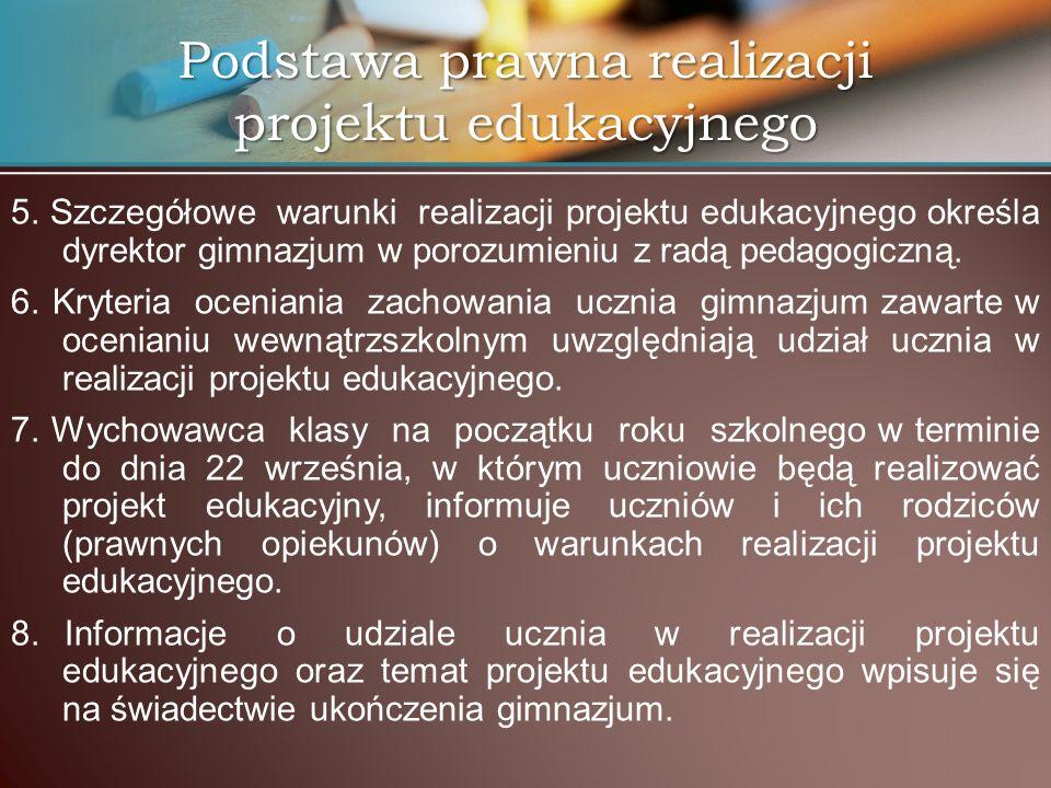 5. Szczegółowe warunki realizacji projektu edukacyjnego określa dyrektor gimnazjum w porozumieniu z radą pedagogiczną. 6. Kryteria oceniania zachowani
