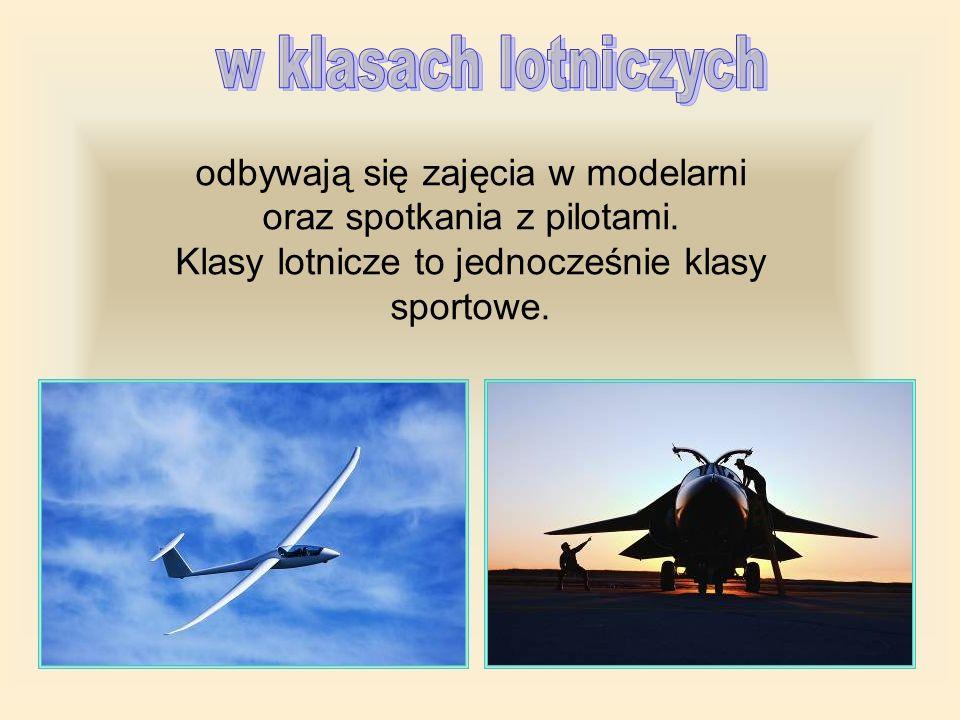 odbywają się zajęcia w modelarni oraz spotkania z pilotami. Klasy lotnicze to jednocześnie klasy sportowe.