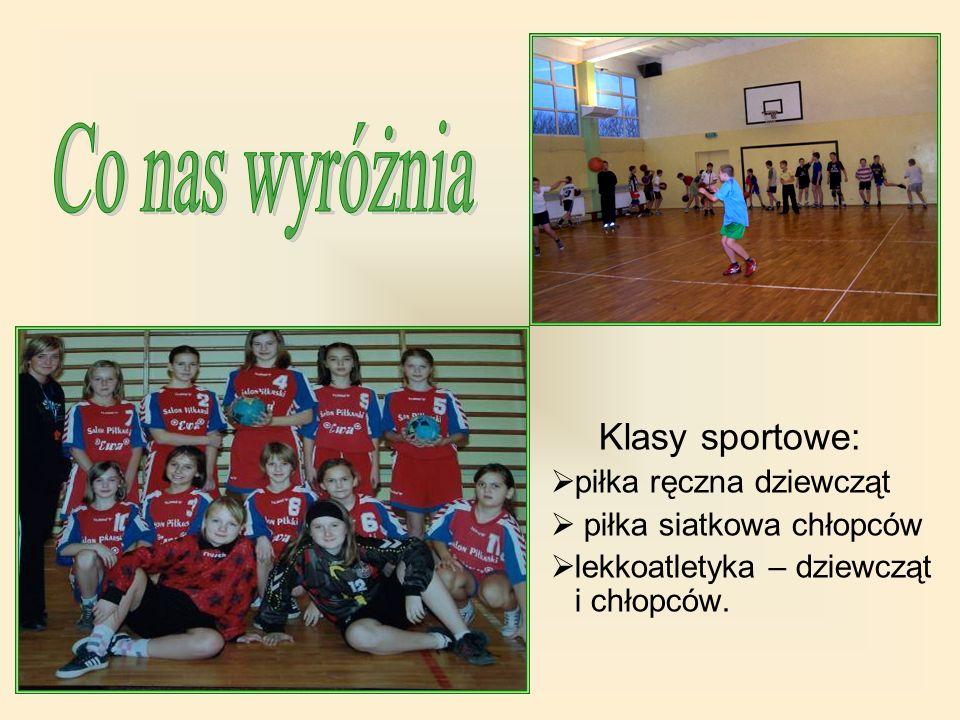 Klasy sportowe: piłka ręczna dziewcząt piłka siatkowa chłopców lekkoatletyka – dziewcząt i chłopców.