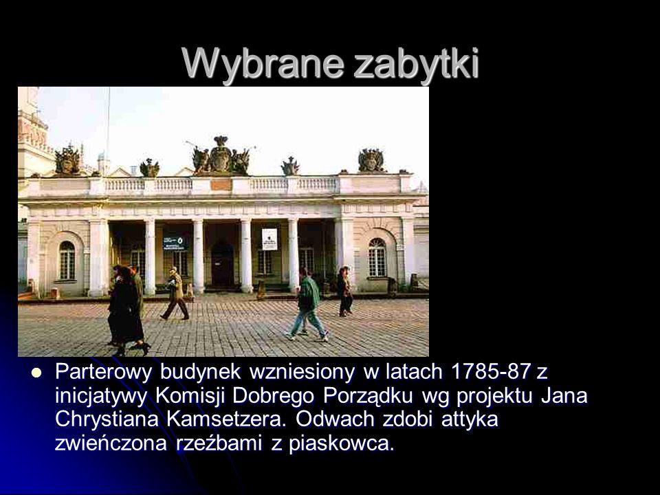 Wybrane zabytki Parterowy budynek wzniesiony w latach 1785-87 z inicjatywy Komisji Dobrego Porządku wg projektu Jana Chrystiana Kamsetzera. Odwach zdo