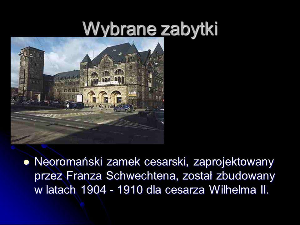 Wybrane zabytki Neoromański zamek cesarski, zaprojektowany przez Franza Schwechtena, został zbudowany w latach 1904 - 1910 dla cesarza Wilhelma II. Ne