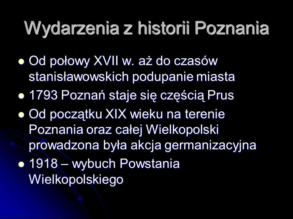 Wydarzenia z historii Poznania Od połowy XVII w. aż do czasów stanisławowskich podupanie miasta Od połowy XVII w. aż do czasów stanisławowskich podupa