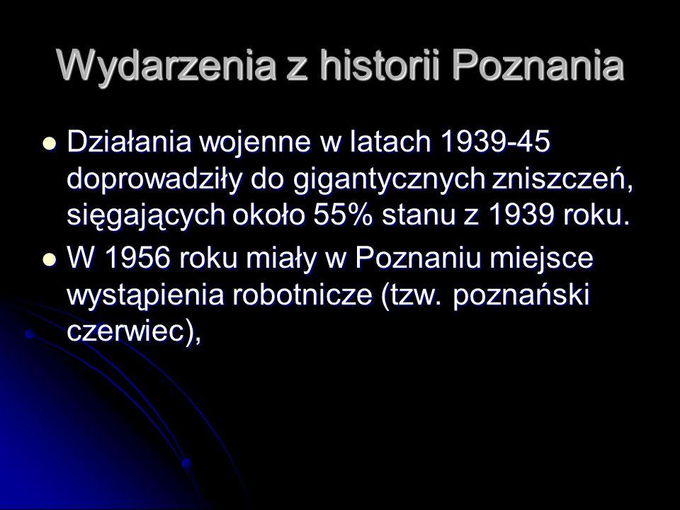 Wydarzenia z historii Poznania Działania wojenne w latach 1939-45 doprowadziły do gigantycznych zniszczeń, sięgających około 55% stanu z 1939 roku. Dz