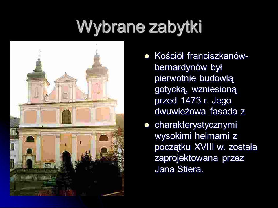 Wybrane zabytki Kościół franciszkanów- bernardynów był pierwotnie budowlą gotycką, wzniesioną przed 1473 r. Jego dwuwieżowa fasada z Kościół franciszk