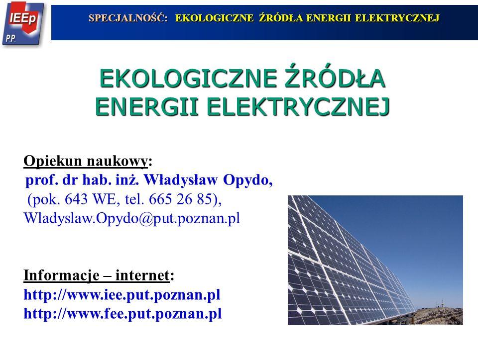 EKOLOGICZNE ŹRÓDŁA ENERGII ELEKTRYCZNEJ Opiekun naukowy: prof. dr hab. inż. Władysław Opydo, (pok. 643 WE, tel. 665 26 85), Wladyslaw.Opydo@put.poznan