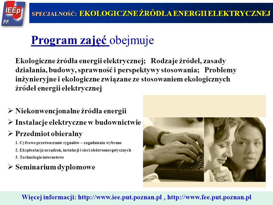 444 Program zajęć obejmuje Ekologiczne źródła energii elektrycznej; Rodzaje źródeł, zasady działania, budowy, sprawność i perspektywy stosowania; Prob