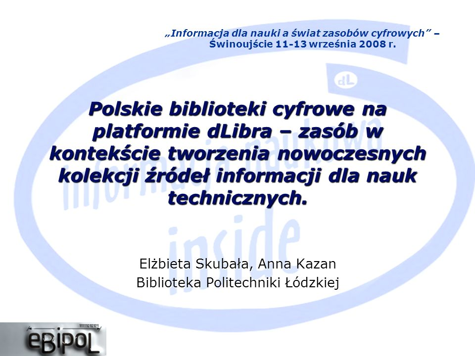 Elżbieta Skubała, Anna Kazan Biblioteka Politechniki Łódzkiej Polskie biblioteki cyfrowe na platformie dLibra – zasób w kontekście tworzenia nowoczesnych kolekcji źródeł informacji dla nauk technicznych.
