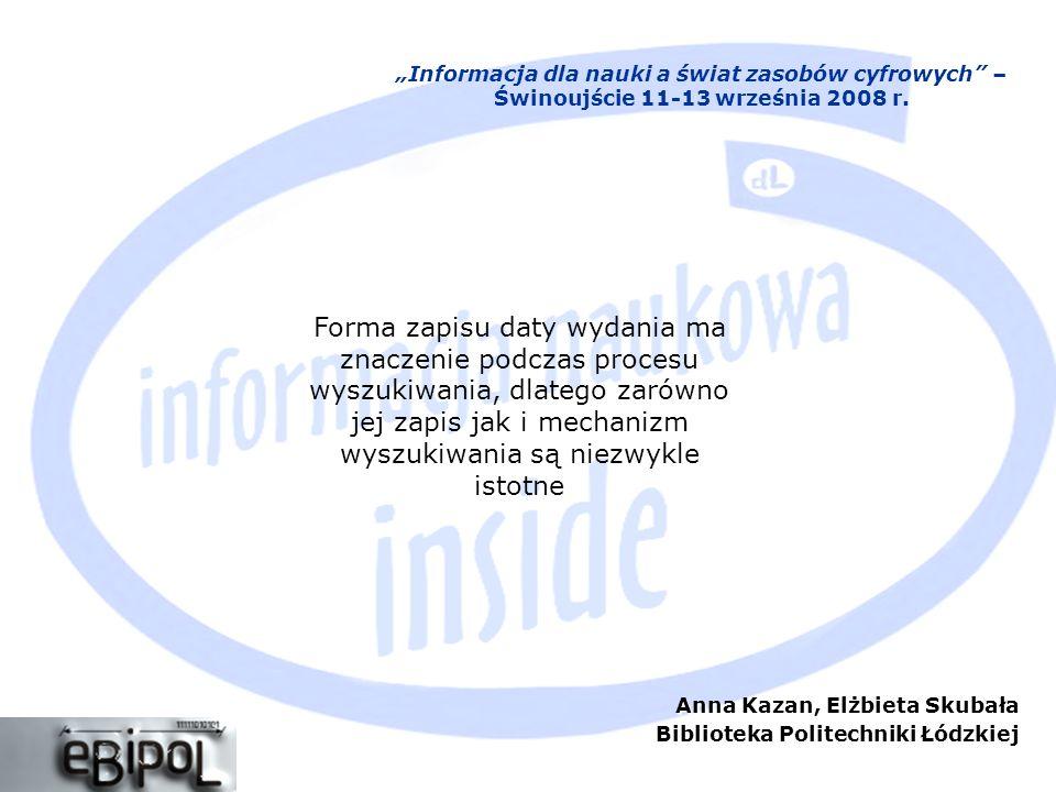 Anna Kazan, Elżbieta Skubała Biblioteka Politechniki Łódzkiej Informacja dla nauki a świat zasobów cyfrowych – Świnoujście 11-13 września 2008 r. Form