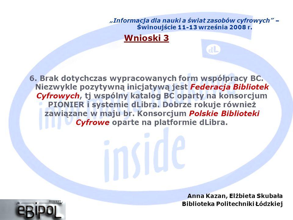 Anna Kazan, Elżbieta Skubała Biblioteka Politechniki Łódzkiej Informacja dla nauki a świat zasobów cyfrowych – Świnoujście 11-13 września 2008 r. Wnio
