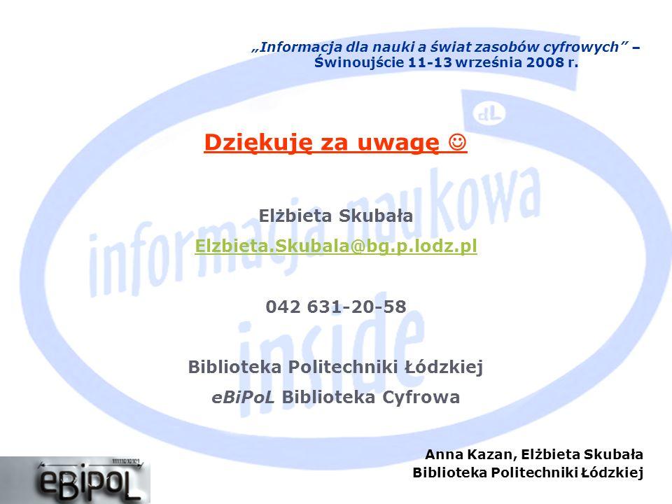 Anna Kazan, Elżbieta Skubała Biblioteka Politechniki Łódzkiej Informacja dla nauki a świat zasobów cyfrowych – Świnoujście 11-13 września 2008 r. Dzię
