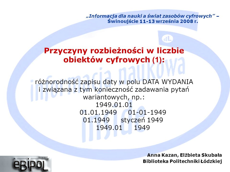 Anna Kazan, Elżbieta Skubała Biblioteka Politechniki Łódzkiej Informacja dla nauki a świat zasobów cyfrowych – Świnoujście 11-13 września 2008 r. Przy