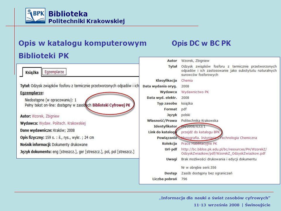 Biblioteka Politechniki Krakowskiej Informacja dla nauki a świat zasobów cyfrowych 11-13 września 2008 | Świnoujście Opis w katalogu komputerowym Biblioteki PK Opis DC w BC PK