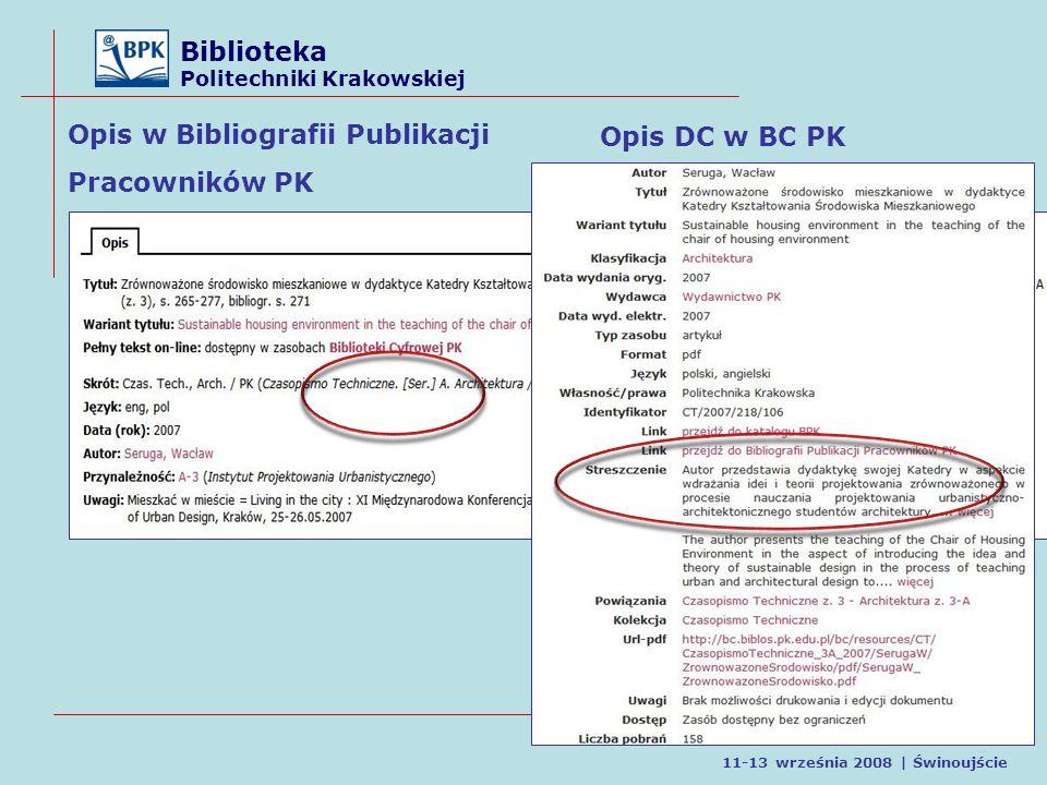 Biblioteka Politechniki Krakowskiej Informacja dla nauki a świat zasobów cyfrowych 11-13 września 2008 | Świnoujście Opis w Bibliografii Publikacji Pracowników PK Opis DC w BC PK
