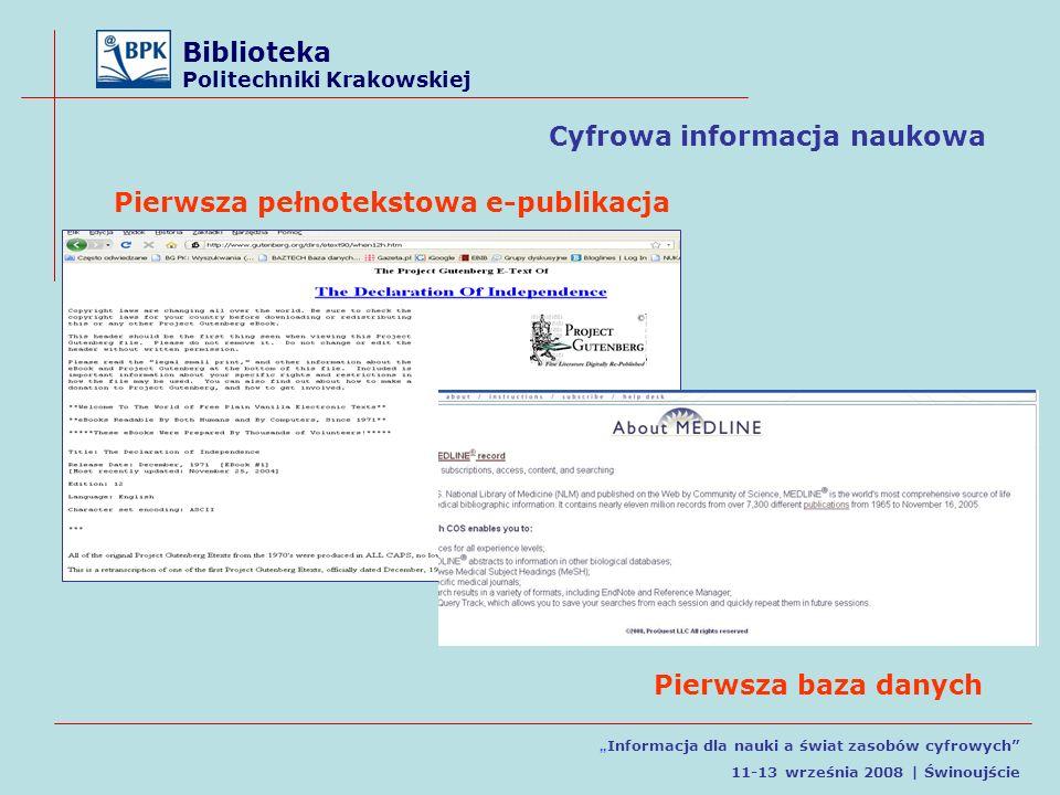 Biblioteka Politechniki Krakowskiej Informacja dla nauki a świat zasobów cyfrowych 11-13 września 2008 | Świnoujście Pierwsza pełnotekstowa e-publikacja Pierwsza baza danych Cyfrowa informacja naukowa