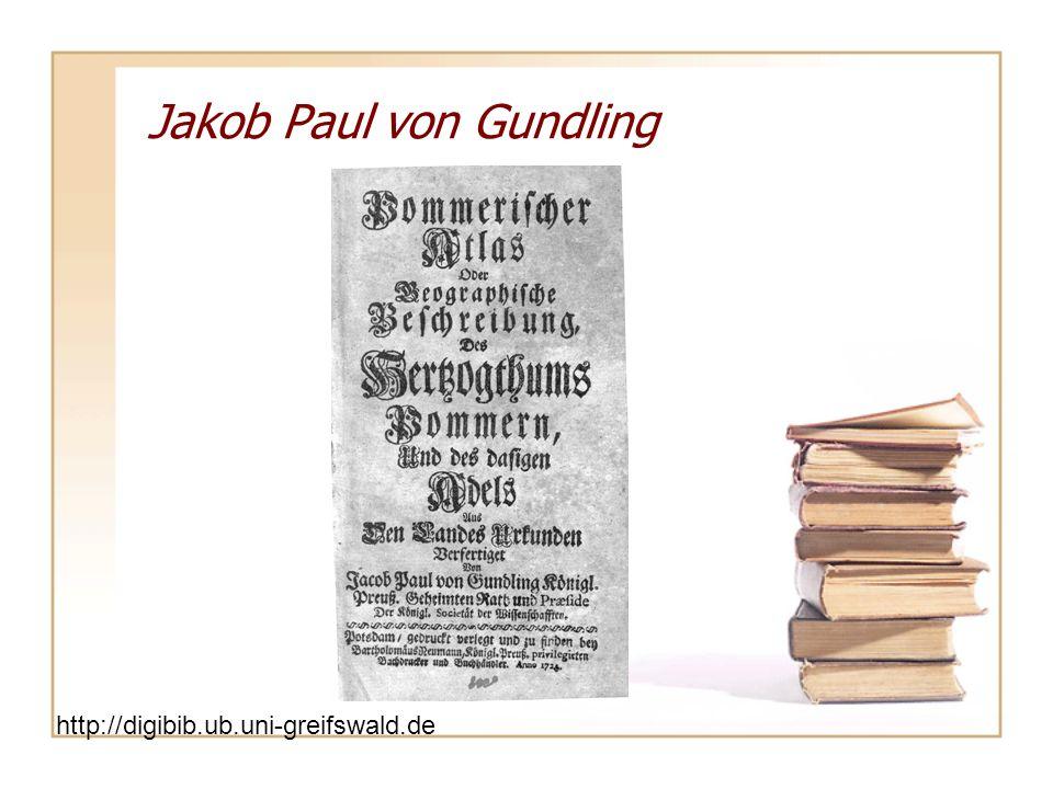 Jakob Paul von Gundling http://digibib.ub.uni-greifswald.de/