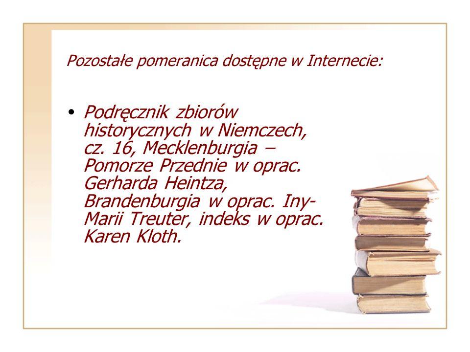 Pozostałe pomeranica dostępne w Internecie: Podręcznik zbiorów historycznych w Niemczech, cz. 16, Mecklenburgia – Pomorze Przednie w oprac. Gerharda H