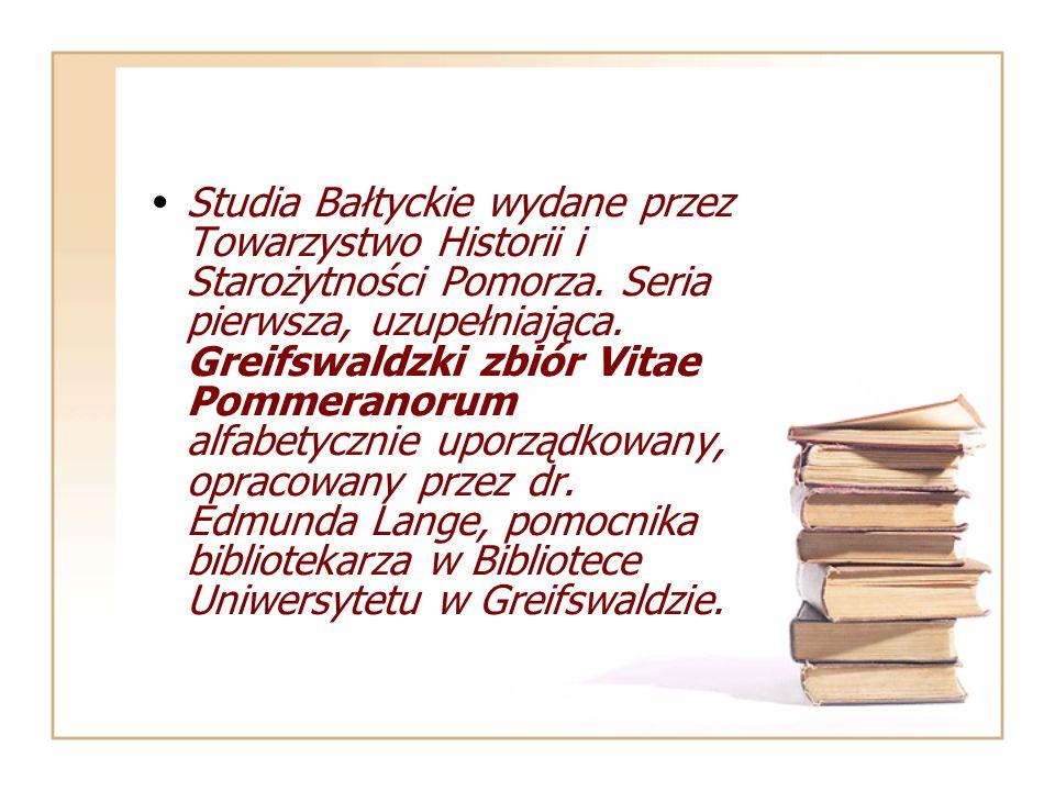 Studia Bałtyckie wydane przez Towarzystwo Historii i Starożytności Pomorza. Seria pierwsza, uzupełniająca. Greifswaldzki zbiór Vitae Pommeranorum alfa