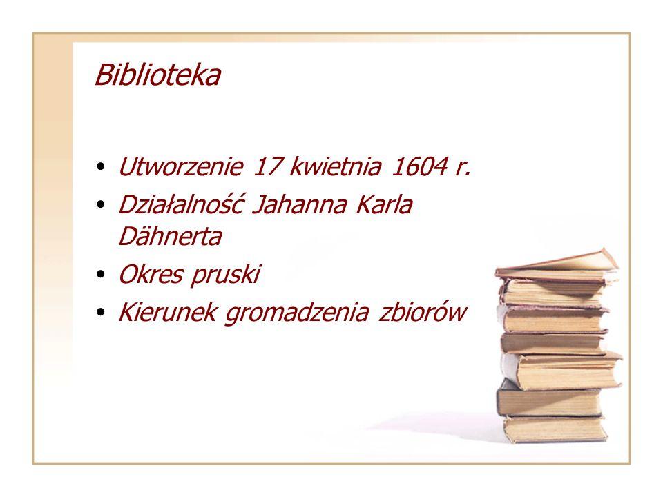 Biblioteka Utworzenie 17 kwietnia 1604 r. Działalność Jahanna Karla Dähnerta Okres pruski Kierunek gromadzenia zbiorów