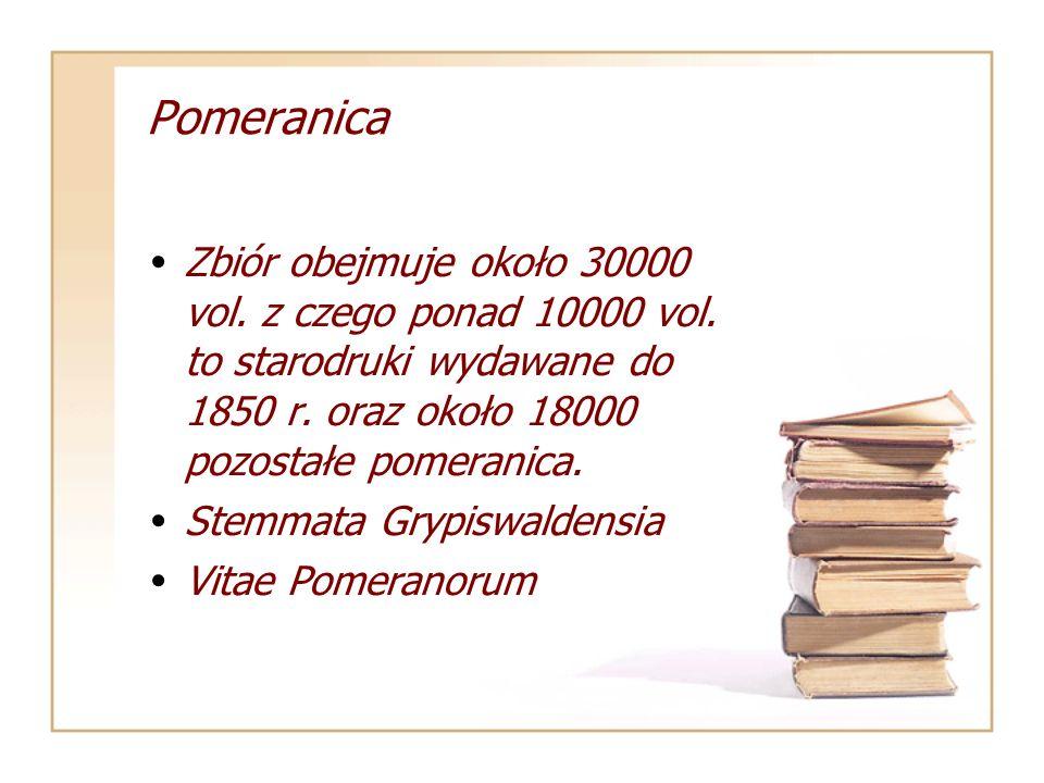 Pomeranica Zbiór obejmuje około 30000 vol. z czego ponad 10000 vol. to starodruki wydawane do 1850 r. oraz około 18000 pozostałe pomeranica. Stemmata