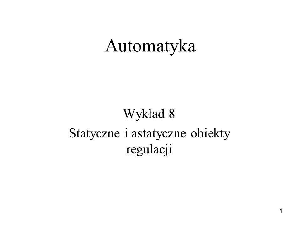 1 Automatyka Wykład 8 Statyczne i astatyczne obiekty regulacji