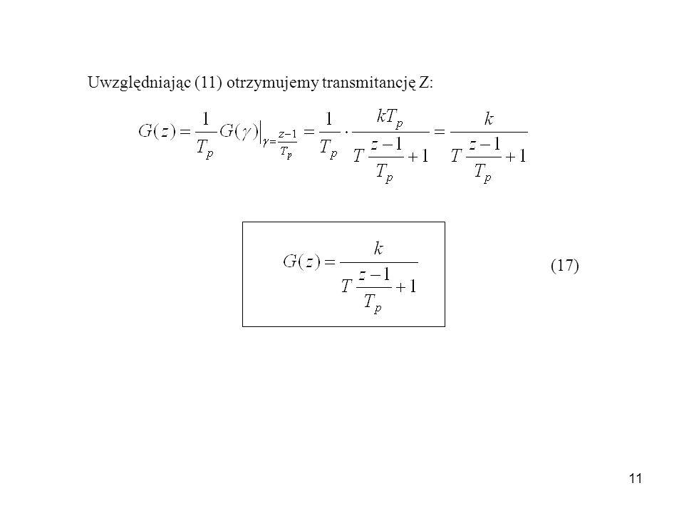 11 (17) Uwzględniając (11) otrzymujemy transmitancję Z: