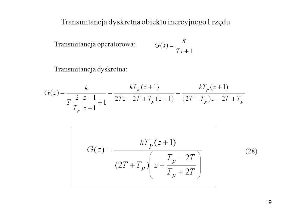 19 Transmitancja dyskretna obiektu inercyjnego I rzędu Transmitancja operatorowa: Transmitancja dyskretna: (28)