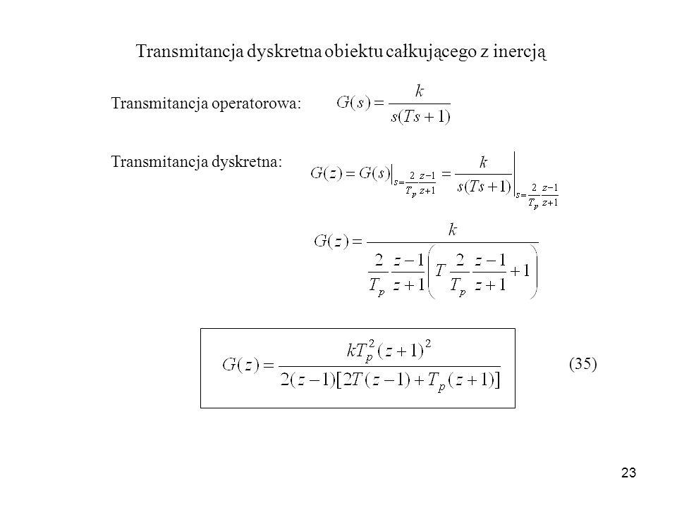 23 Transmitancja dyskretna obiektu całkującego z inercją Transmitancja operatorowa: Transmitancja dyskretna: (35)
