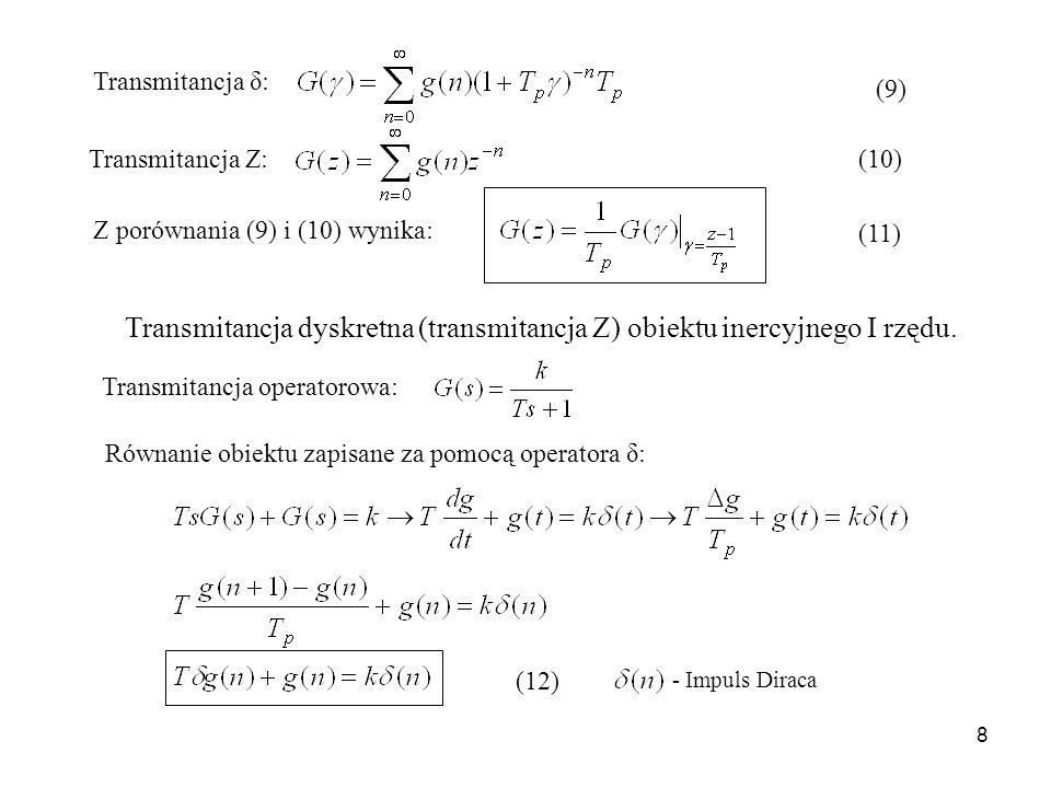 8 Transmitancja δ: Transmitancja Z: (9) (10) Z porównania (9) i (10) wynika: (11) Transmitancja dyskretna (transmitancja Z) obiektu inercyjnego I rzędu.