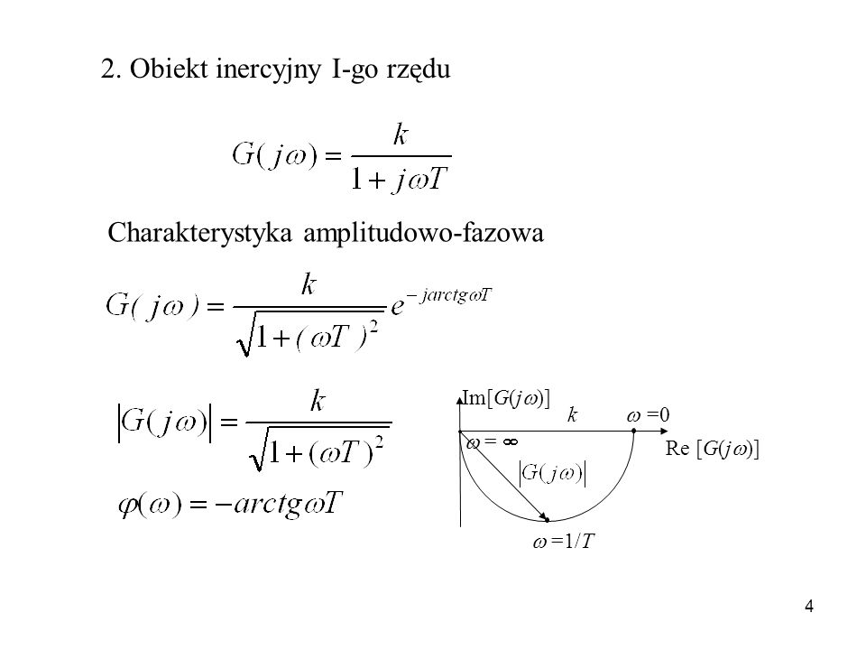 4 2. Obiekt inercyjny I-go rzędu Charakterystyka amplitudowo-fazowa k =0 =1/T Re [G(j )] Im[G(j )] =