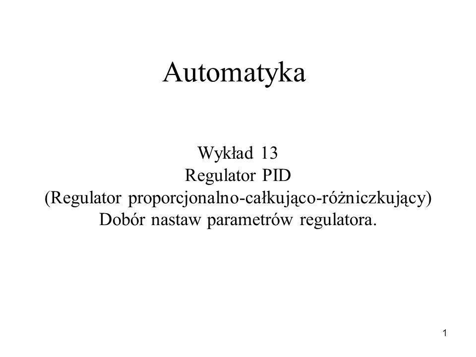 1 Automatyka Wykład 13 Regulator PID (Regulator proporcjonalno-całkująco-różniczkujący) Dobór nastaw parametrów regulatora.