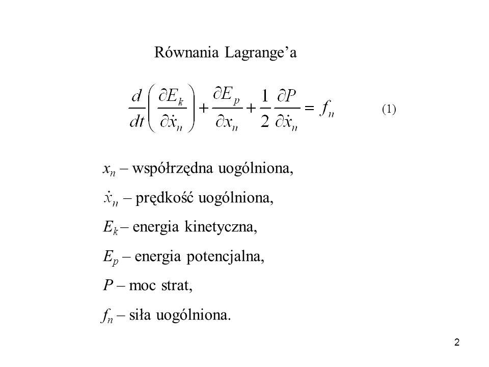 2 Równania Lagrangea (1) x n – współrzędna uogólniona, – prędkość uogólniona, E k – energia kinetyczna, E p – energia potencjalna, P – moc strat, f n
