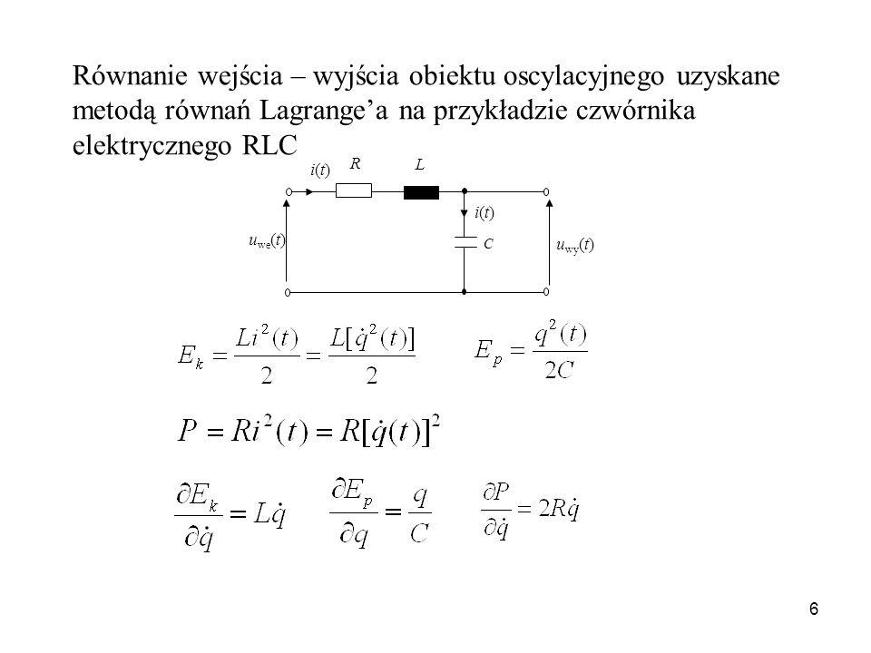 6 C u we (t) u wy (t) i(t)i(t) i(t)i(t) R L Równanie wejścia – wyjścia obiektu oscylacyjnego uzyskane metodą równań Lagrangea na przykładzie czwórnika