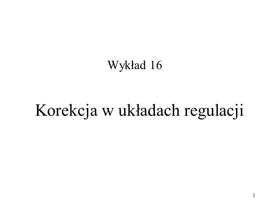 1 Korekcja w układach regulacji Wykład 16