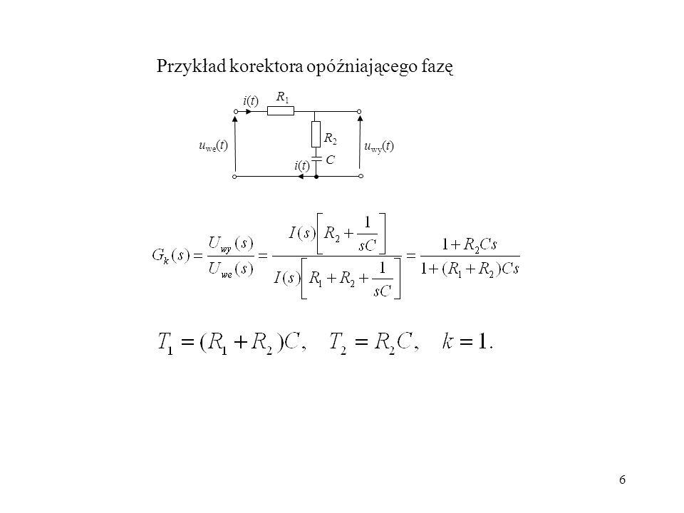 6 u we (t) u wy (t) R1R1 R2R2 C i(t)i(t) i(t)i(t) Przykład korektora opóźniającego fazę