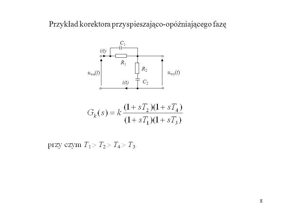 8 R1R1 C1C1 R2R2 C2C2 u we (t) u wy (t) i(t) Przykład korektora przyspieszająco-opóźniającego fazę
