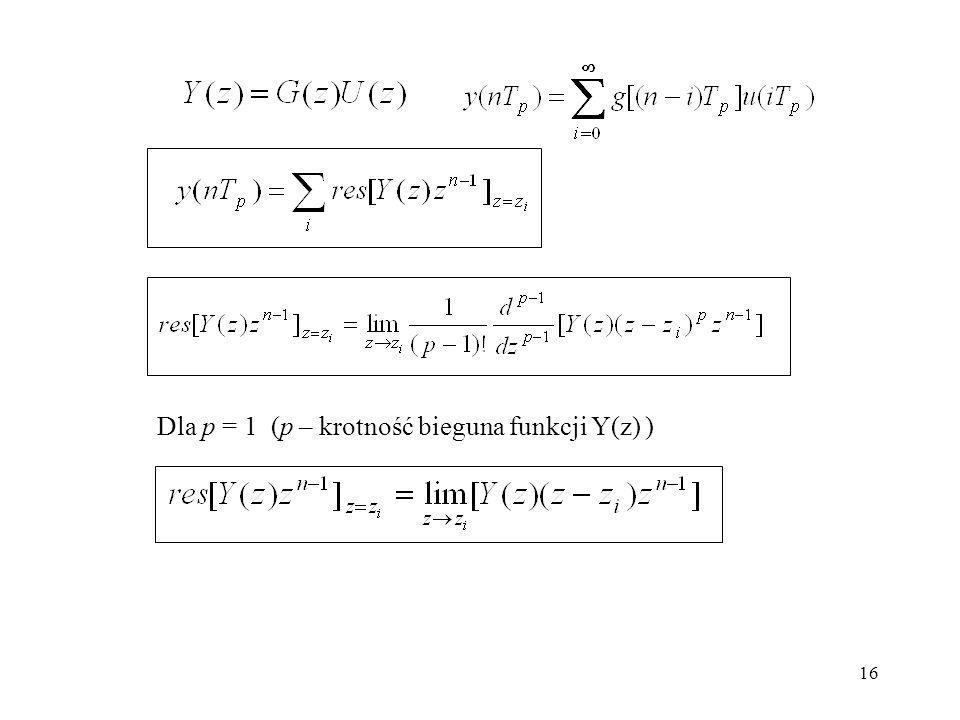 16 Dla p = 1 (p – krotność bieguna funkcji Y(z) )