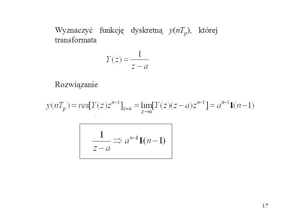 17 Wyznaczyć funkcję dyskretną y(nT p ), której transformata. Rozwiązanie