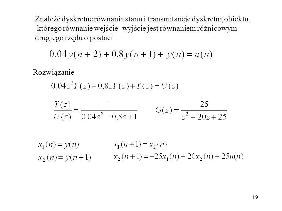 19 Znaleźć dyskretne równania stanu i transmitancje dyskretną obiektu, którego równanie wejście–wyjście jest równaniem różnicowym drugiego rzędu o pos