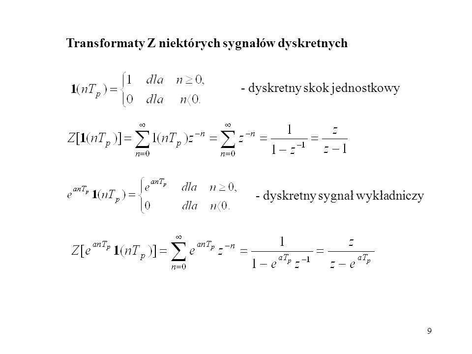 9 Transformaty Z niektórych sygnałów dyskretnych - dyskretny skok jednostkowy - dyskretny sygnał wykładniczy