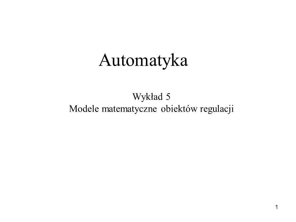 1 Automatyka Wykład 5 Modele matematyczne obiektów regulacji