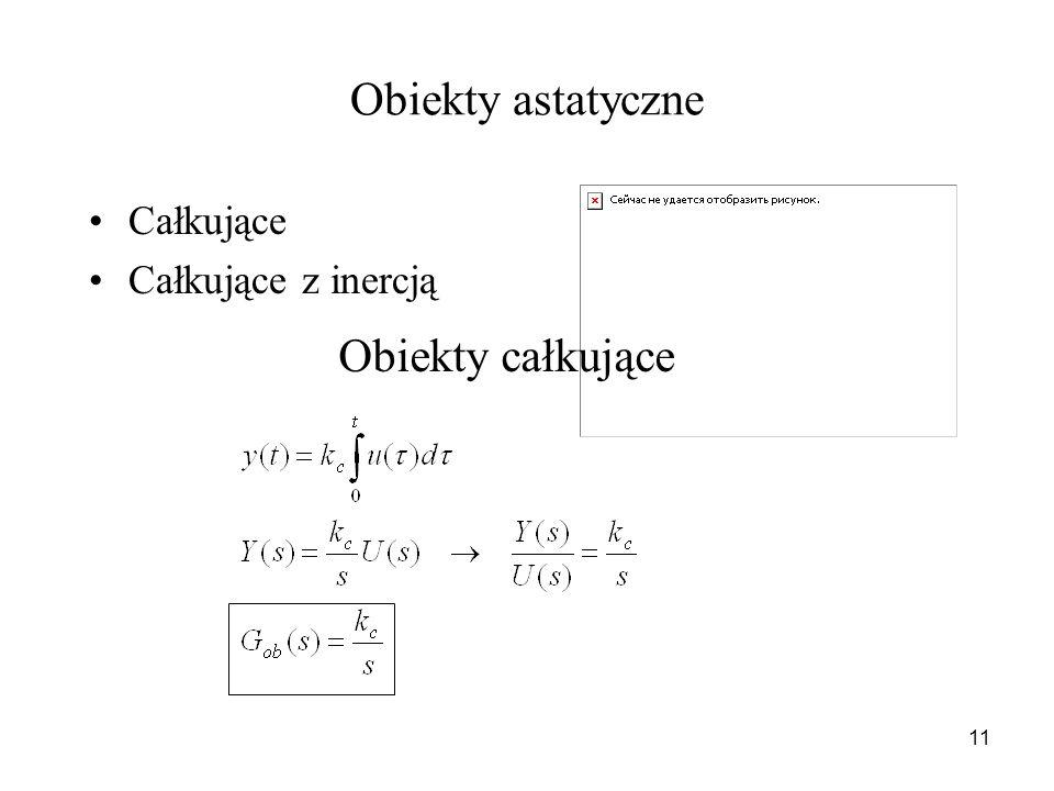11 Obiekty astatyczne Całkujące Całkujące z inercją Obiekty całkujące