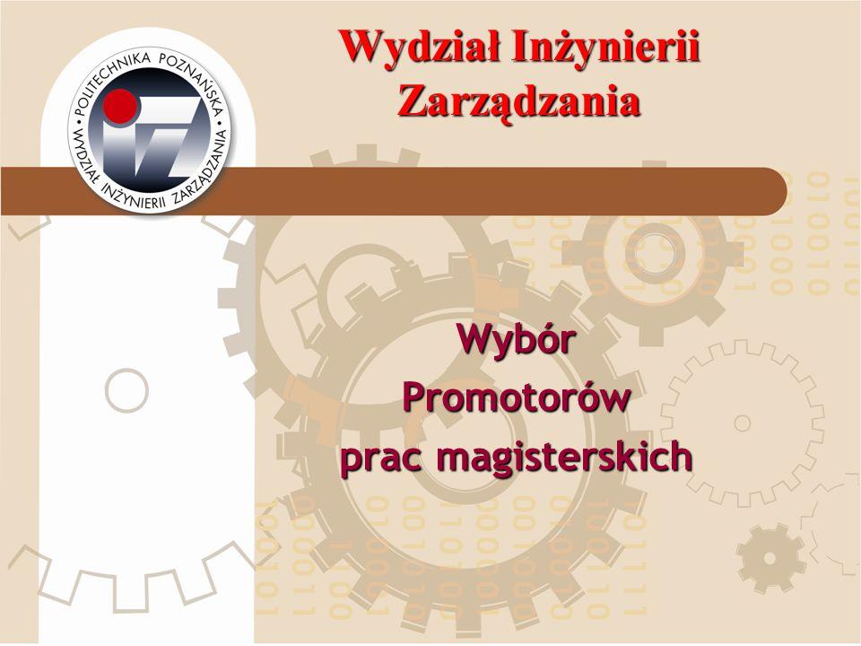 Wydział Inżynierii Zarządzania WybórPromotorów prac magisterskich