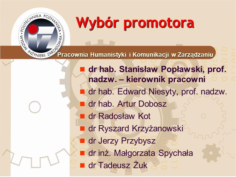 Wybór promotora dr hab. Stanisław Popławski, prof. nadzw. – kierownik pracowni dr hab. Edward Niesyty, prof. nadzw. dr hab. Artur Dobosz dr Radosław K