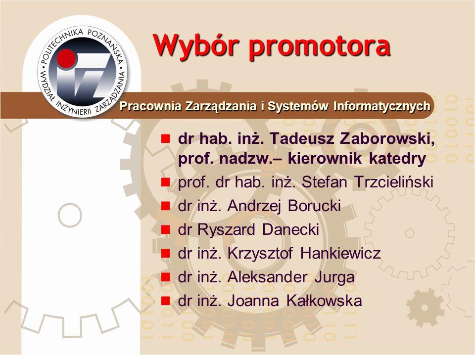 Wybór promotora dr hab. inż. Tadeusz Zaborowski, prof. nadzw.– kierownik katedry prof. dr hab. inż. Stefan Trzcieliński dr inż. Andrzej Borucki dr Rys