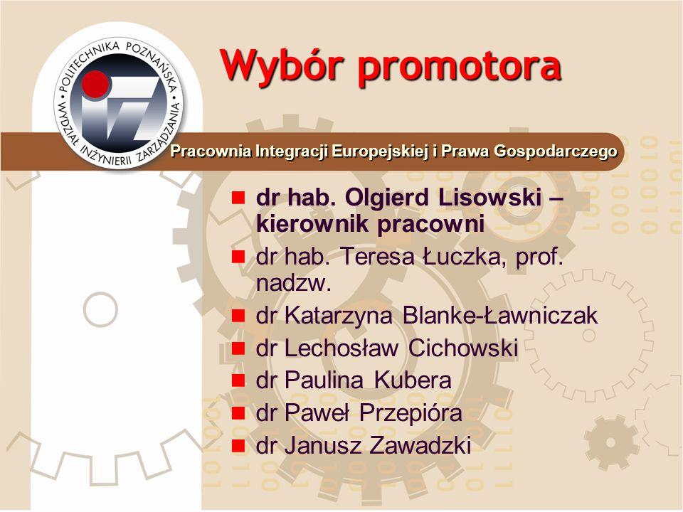 Wybór promotora dr hab. Olgierd Lisowski – kierownik pracowni dr hab. Teresa Łuczka, prof. nadzw. dr Katarzyna Blanke-Ławniczak dr Lechosław Cichowski