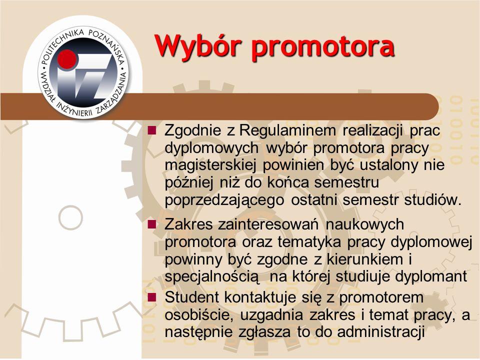 Wybór promotora Zgodnie z Regulaminem realizacji prac dyplomowych wybór promotora pracy magisterskiej powinien być ustalony nie później niż do końca s
